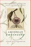 American Curiosity : Cultures of Natural History in the Colonial British Atlantic World, Parrish, Susan Scott, 0807856789