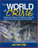 The World of Crime : Breaking the Silence on Problems of Security, Justice and Development Across the World, Van Dijk, Jan, 1412956781