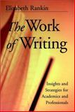 The Work of Writing : Insights and Strategies for Academics and Professionals, Rankin, Elizabeth, 0787956791