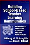 Building School-Based Teacher Learning Communities, Milbrey W. McLaughlin and Joan E. Talbert, 0807746797