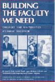 Building the Faculty We Need : Colleges and Universities Working Together, Pruitt-Logan, Ann S. and Weibl, Richard A., 0911696792