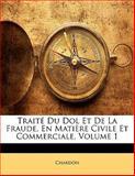 Traité du Dol et de la Fraude, en Matière Civile et Commerciale, Chardon, 1141896796