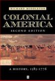 Colonial America : A History, 1607-1776, Middleton, Richard, 1557866791