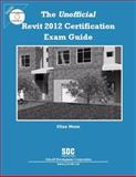 The Unofficial Revit 2012 Certification Exam Guide, Moss, Elise, 158503679X