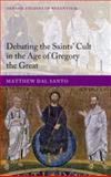 Debating the Saints' Cults in the Age of Gregory the Great, Dal Santo, Matthew, 0199646791