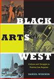 Black Arts West : Culture and Struggle in Postwar Los Angeles, Widener, Daniel, 0822346796