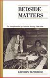 Bedside Matters : The Transformation of Canadian Nursing, 1900-1990, McPherson, Kathryn M., 0802086799