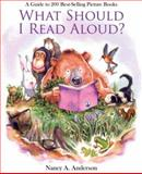 What Should I Read Aloud? : A Guide to 200 Best-Selling Picture Books, Anderson, Nancy, 0872076792