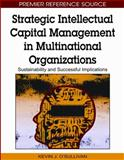 Strategic Intellectual Capital Management in Multinational Organizations : Sustainability and Successful Implications, O'Sullivan, Kevin, 1605666793