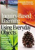 Inquiry-Based Learning Using Everyday Objects : Hands-On Instructional Strategies That Promote Active Learning in Grades 3-8, Alvarado, Amy Edmonds and Herr, Patricia R., 0761946799