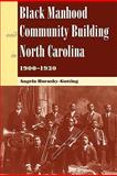 Black Manhood and Community Building in North Carolina, 1900-1930