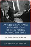 Dwight Eisenhower and American Foreign Policy During The 1960s : An American Lion in Winter, Filipink, Richard M., Jr., 1498506798