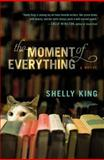 The Moment of Everything, Shelly King, 1455546798