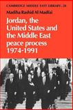 Jordan, the United States and the Middle East Peace Process, 1974-1991, Madfai, Madiha Rashid al, 0521036798
