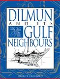 Dilmun and Its Gulf Neighbours, Crawford, Harriet, 0521586798