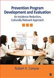 Prevention Program Development and Evaluation : An Incidence Reduction, Culturally Relevant Approach, Conyne, Robert K., 1412966795