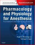 Pharmacology and Physiology for Anesthesia : Foundations and Clinical Application: Expert Consult - Online and Print, Hemmings, Hugh C. and Egan, Talmage D., 1437716792