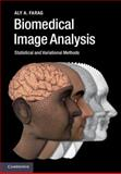 Biomedical Image Analysis : Statistical and Variational Methods, Farag, Aly A., 0521196795