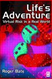 Life's Adventure : Virtual Risk in a Real World, Bate, Roger, 0750646799