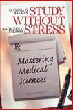 Study Without Stress : Mastering Medical Sciences, Kelman, Eugenia G and Straker, Kathleen C., 0761916792