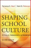Shaping School Culture : Pitfalls, Paradoxes, and Promises, Deal, Terrence E. and Peterson, Kent D., 0787996793