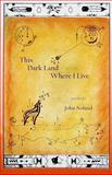 This Dark Land Where I Live, Noland, John, 0966186796