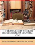 The Iron Ores of the Iron Springs District, Southern Utah, Charles Kenneth Leith and Edmund Cecil Harder, 1146406797