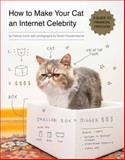 How to Make Your Cat an Internet Celebrity, Patricia Carlin, 1594746796