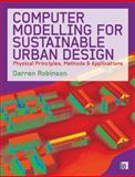 Computer Modelling for Sustainable Urban Design, Darren Robinson, 1844076792