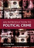An Introduction to Political Crime, Ross, Jeffrey Ian, 1847426794