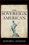 The Sovereign American, Moxham, Howard, 0741416794