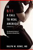 Is 9/11 a Call to Heal America?, MD, Ralph W Rowe, 155635679X