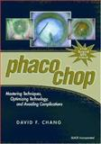 Phaco Chop : Mastering Techniques, Optimizing Technology, and Avoiding Complications, Chang, David F., 1556426798