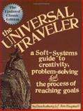 The Universal Traveler : A Soft-Systems Guide to Creativity, Problem-Solving, and the Process of Reaching Goals, Koberg, Don and Bagnall, Jim, 1560526793