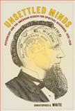 Unsettled Minds : Psychology and the American Search for Spiritual Assurance, 1830-1940, White, Christopher G., 0520256794