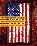 The Democratic Debate : An Introduction to American Politics, Miroff, Bruce and Seidelman, Raymond, 0618436790