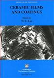 Ceramic Films and Coatings : Proceedings of Papers at the Ceramic Films and Coatings Meeting Held at Sheffield University on December 19-20, 1994, , 0901716790