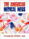 The American Medical Mess, Charles Peter, 1440106797