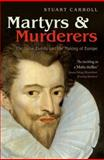 Martyrs and Murderers : The Guise Family and the Making of Europe, Carroll, Stuart, 0199596794