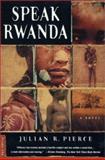 Speak Rwanda, Julian R. Pierce and Julian R. Peirce, 0312276796
