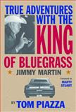 True Adventures with the King of Bluegrass, Tom Piazza, 0826516807