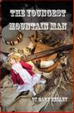 The Youngest Mountain Man, Gary Kelley, 0984476806