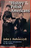 A History of the Polish Americans, Bukowczyk, John J., 1412806801