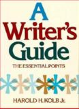 A Writer's Guide : The Essential Points, Kolb, Harold H., Jr., 015597680X