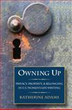 Owning Up : Privacy, Property, and Belonging in U. S. Women's Life Writing, 1840-1890, Adams, Katherine, 0195336801