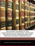 Deutsches Liederbuch Für Amerikanische Studenten: Texte Und Melodien Nebst Erklärenden Und Biographischen Anmerkungen, , 1141226804