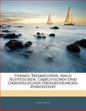 """Hermes Trismegistos, Nach Ã""""gyptischen, Griechischen Und Orientalischen Ãœberlieferungen, Dargestellt, Anonymous, 1141396807"""