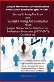 Juniper Networks Certified Internet Professional Enterprise Secrets to Acing the Exam and Successful Finding and Landing Your Next Juniper, Debra Walls, 1486156800