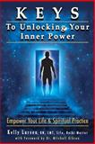 Keys to Unlocking Your Inner Power, Kelly Larsen, 1491006803