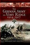 The German Army on Vimy Ridge, 1914 - 1917, Jack Sheldon, 184415680X